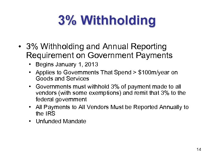 3% Withholding • 3% Withholding and Annual Reporting Requirement on Government Payments • Begins