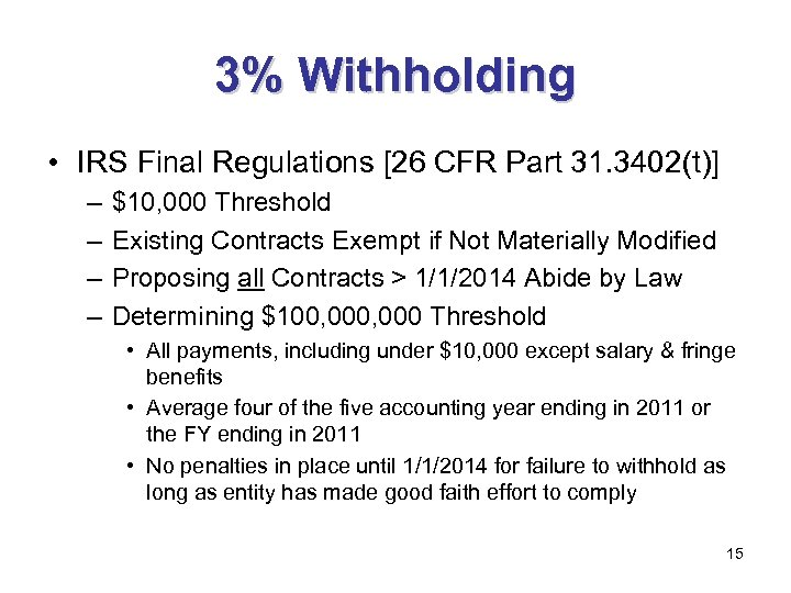 3% Withholding • IRS Final Regulations [26 CFR Part 31. 3402(t)] – – $10,