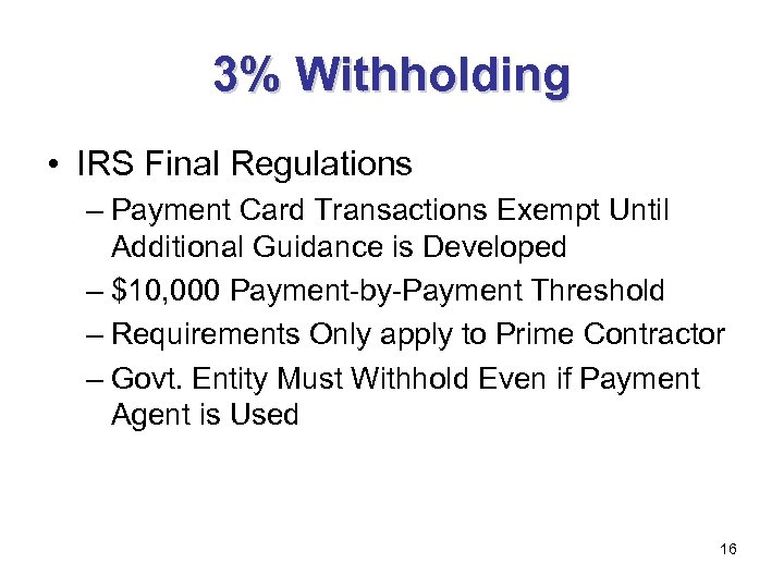 3% Withholding • IRS Final Regulations – Payment Card Transactions Exempt Until Additional Guidance