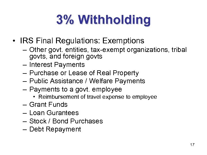 3% Withholding • IRS Final Regulations: Exemptions – Other govt. entities, tax-exempt organizations, tribal