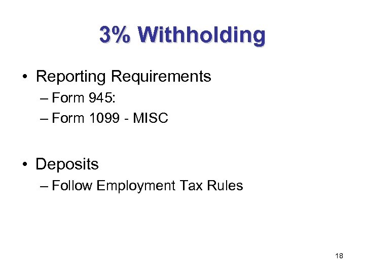 3% Withholding • Reporting Requirements – Form 945: – Form 1099 - MISC •