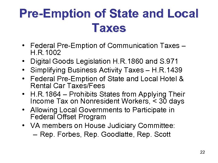 Pre-Emption of State and Local Taxes • Federal Pre-Emption of Communication Taxes – H.