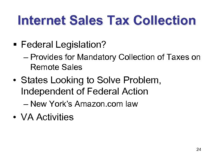 Internet Sales Tax Collection § Federal Legislation? – Provides for Mandatory Collection of Taxes