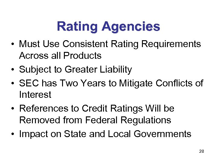 Rating Agencies • Must Use Consistent Rating Requirements Across all Products • Subject to