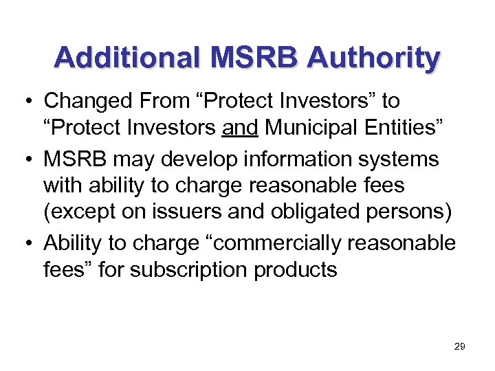"""Additional MSRB Authority • Changed From """"Protect Investors"""" to """"Protect Investors and Municipal Entities"""""""