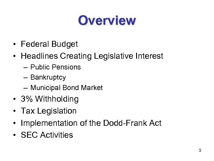 Overview • Federal Budget • Headlines Creating Legislative Interest – Public Pensions – Bankruptcy