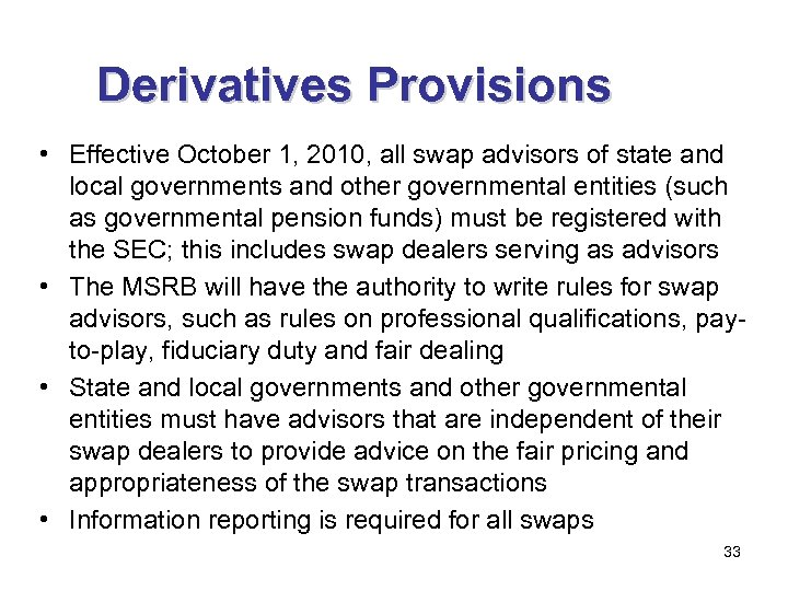 Derivatives Provisions • Effective October 1, 2010, all swap advisors of state and local