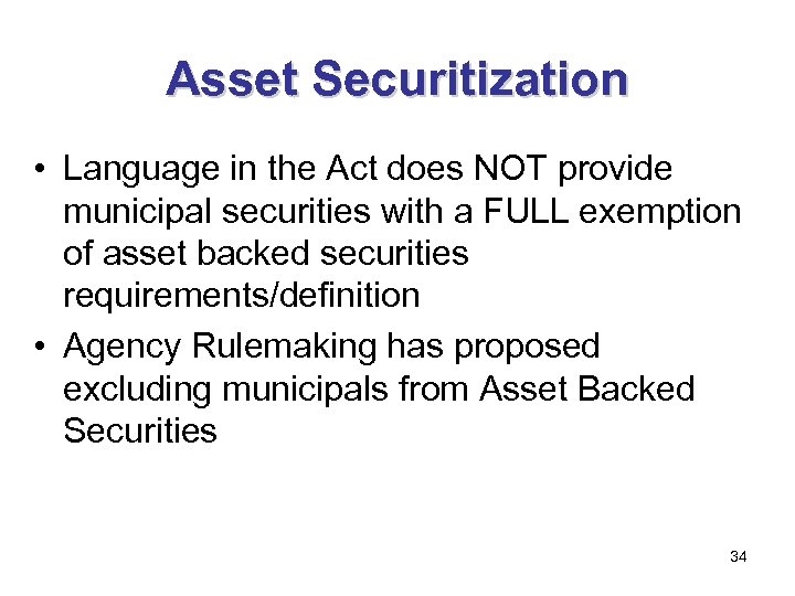 Asset Securitization • Language in the Act does NOT provide municipal securities with a