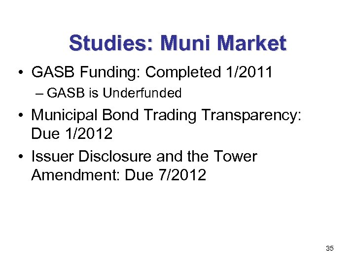 Studies: Muni Market • GASB Funding: Completed 1/2011 – GASB is Underfunded • Municipal