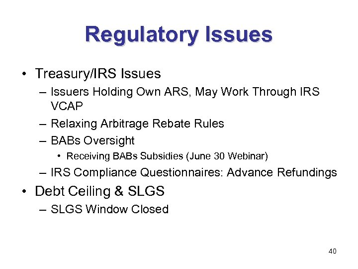 Regulatory Issues • Treasury/IRS Issues – Issuers Holding Own ARS, May Work Through IRS