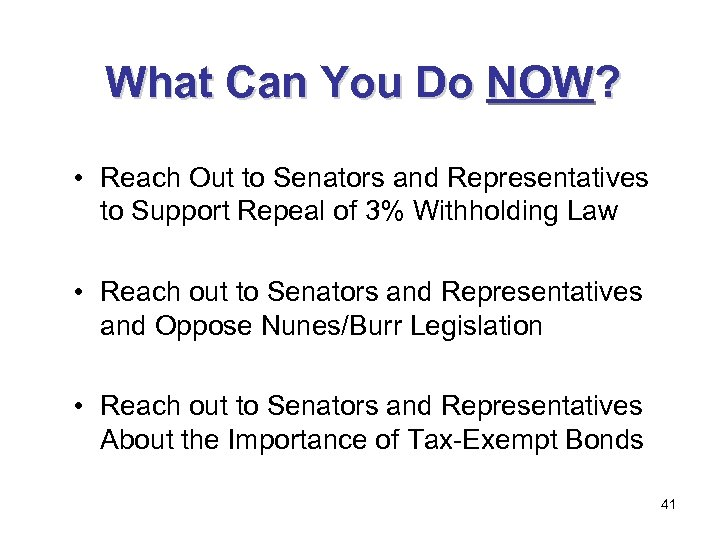 What Can You Do NOW? • Reach Out to Senators and Representatives to Support