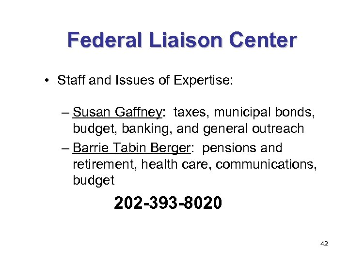 Federal Liaison Center • Staff and Issues of Expertise: – Susan Gaffney: taxes, municipal