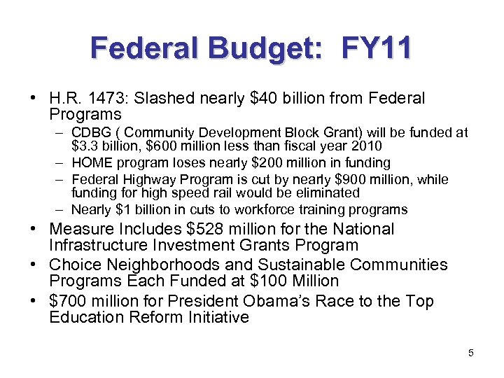 Federal Budget: FY 11 • H. R. 1473: Slashed nearly $40 billion from Federal