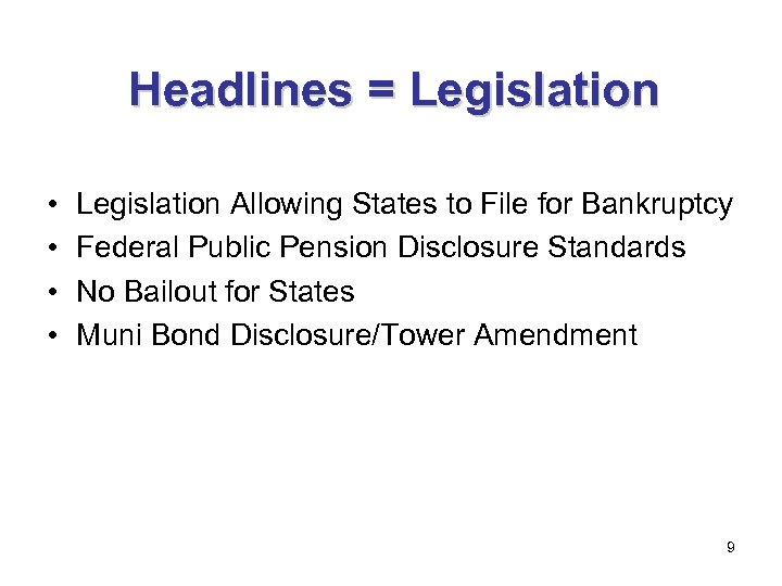 Headlines = Legislation • • Legislation Allowing States to File for Bankruptcy Federal Public