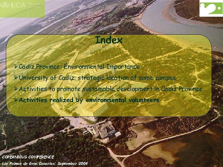 Index ØCadiz Province: Environmental Importance ØUniversity of Cadiz: strategic location of some campus ØActivities