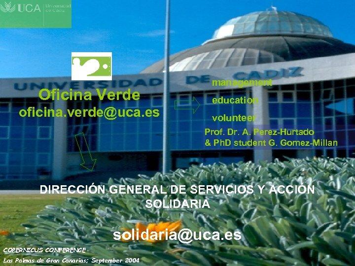 Oficina Verde oficina. verde@uca. es management education volunteer Prof. Dr. A. Perez-Hurtado & Ph.