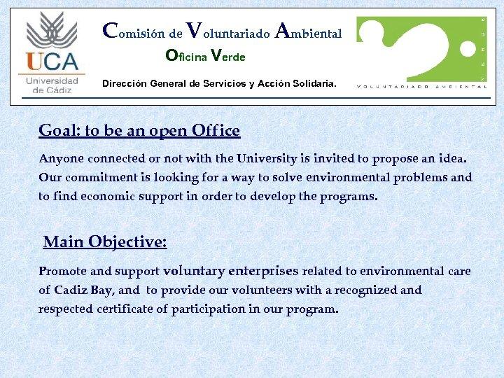 Comisión de Voluntariado Ambiental Oficina Verde Dirección General de Servicios y Acción Solidaria. Goal: