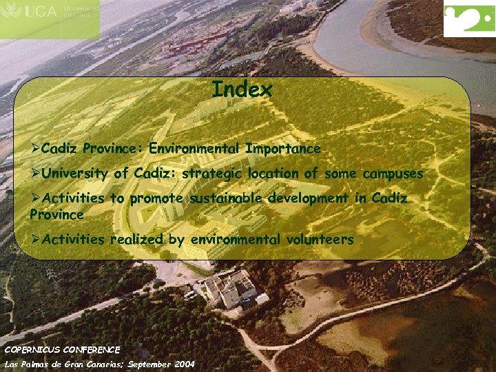 Index ØCadiz Province: Environmental Importance ØUniversity of Cadiz: strategic location of some campuses ØActivities