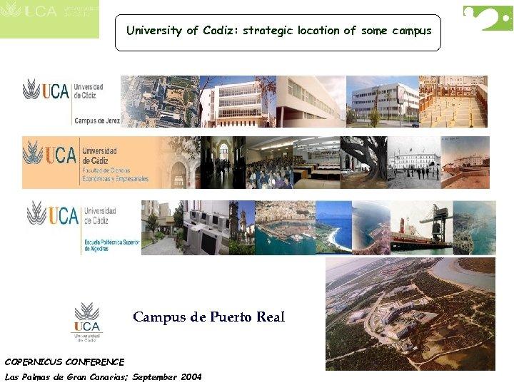 University of Cadiz: strategic location of some campus Campus de Puerto Real COPERNICUS CONFERENCE