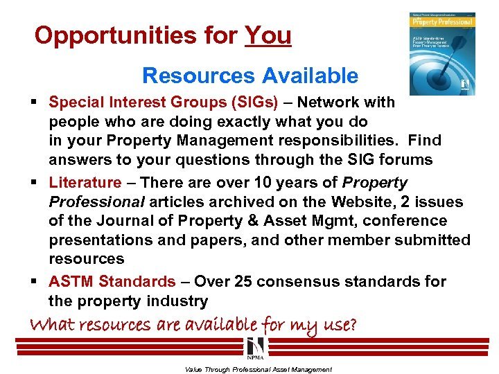 Opportunities for You Resources Available § Special Interest Groups (SIGs) – Network with people