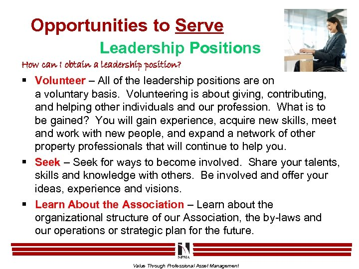Opportunities to Serve Leadership Positions How can I obtain a leadership position? § Volunteer