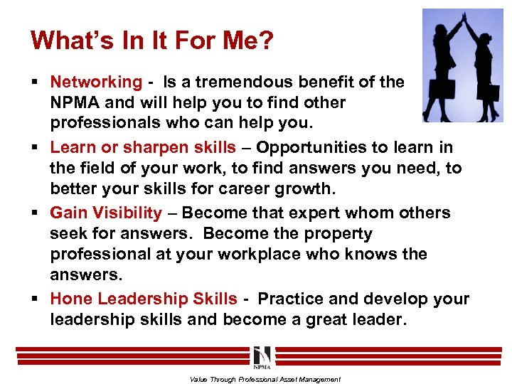 What's In It For Me? § Networking - Is a tremendous benefit of the