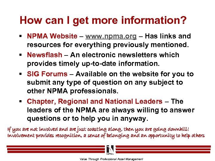 How can I get more information? § NPMA Website – www. npma. org –