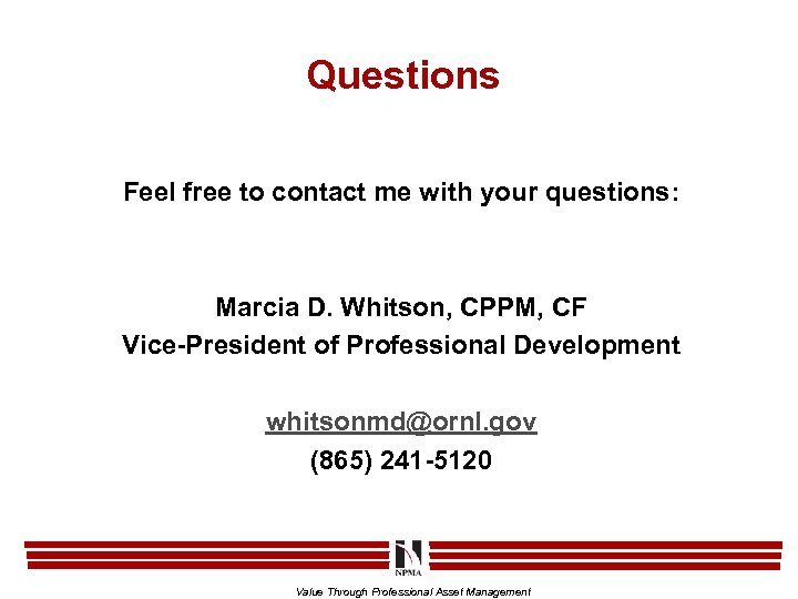 Questions Feel free to contact me with your questions: Marcia D. Whitson, CPPM, CF