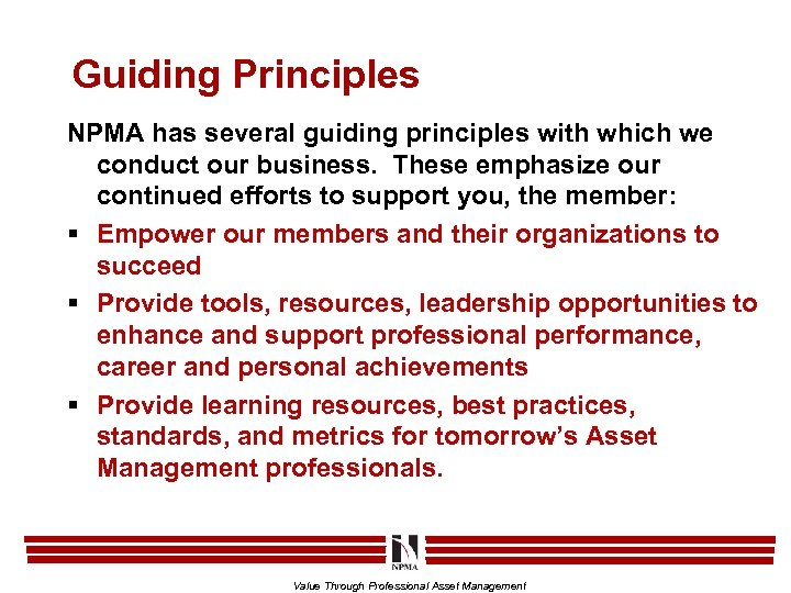 Guiding Principles NPMA has several guiding principles with which we conduct our business. These