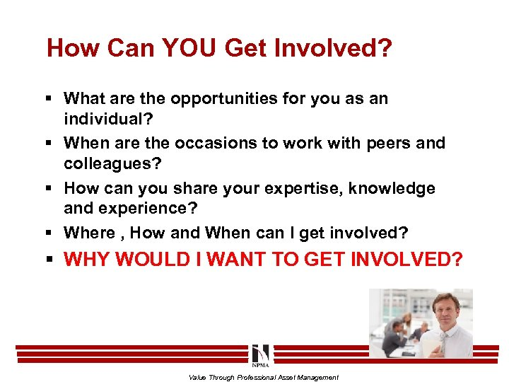 How Can YOU Get Involved? § What are the opportunities for you as an
