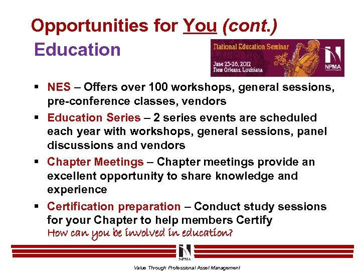Opportunities for You (cont. ) Education § NES – Offers over 100 workshops, general