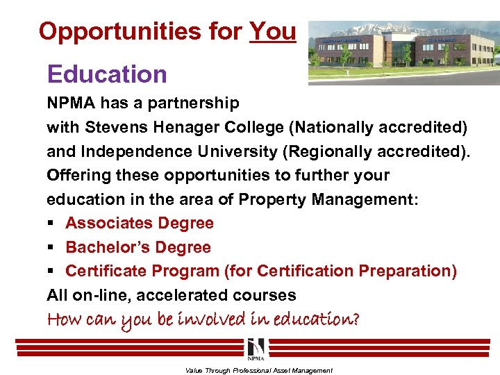 Opportunities for You Education NPMA has a partnership with Stevens Henager College (Nationally accredited)