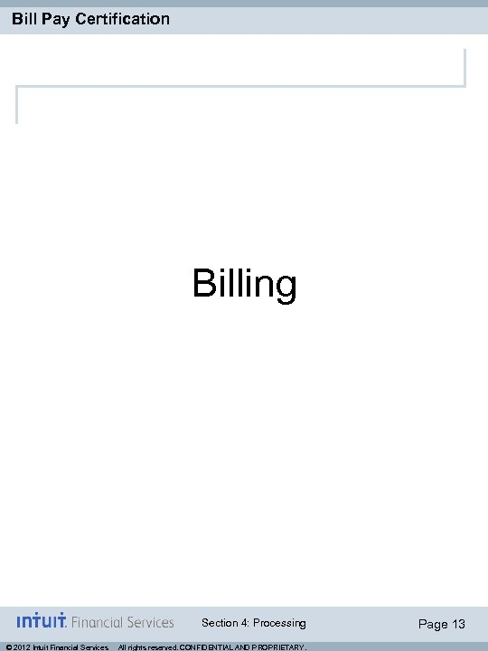 Bill Pay Certification Billing Section 4: Processing © 2012 Intuit Financial Services All rights