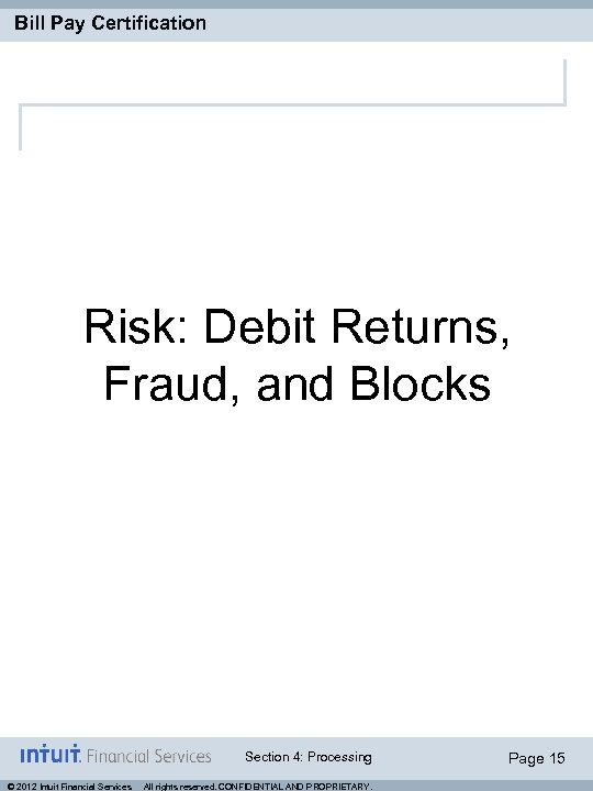 Bill Pay Certification Risk: Debit Returns, Fraud, and Blocks Section 4: Processing © 2012