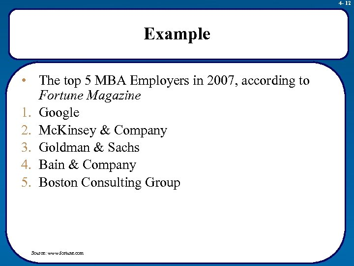4 - 12 Example • The top 5 MBA Employers in 2007, according to