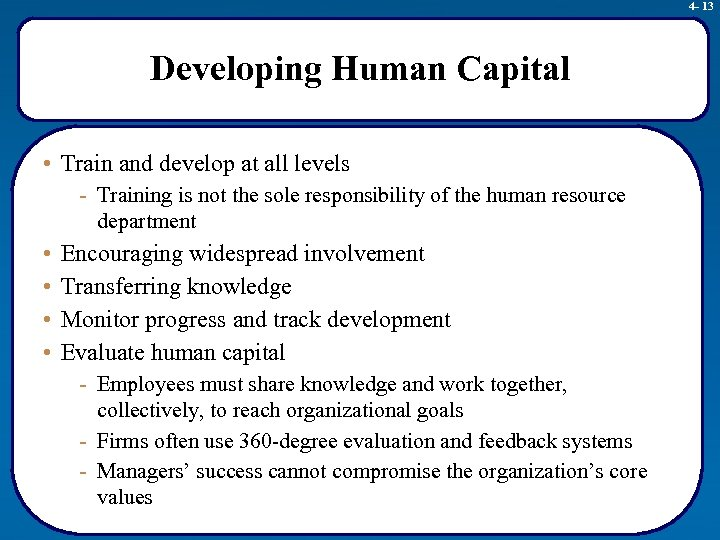 4 - 13 Developing Human Capital • Train and develop at all levels -