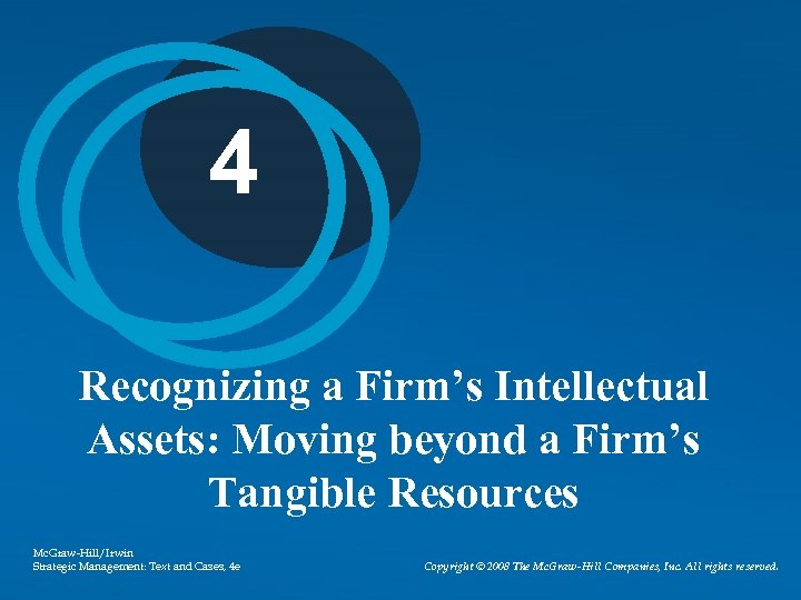 4 Recognizing a Firm's Intellectual Assets: Moving beyond a Firm's Tangible Resources Mc. Graw-Hill/Irwin
