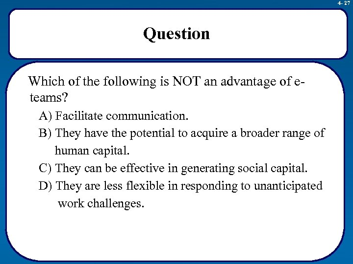 4 - 27 Question Which of the following is NOT an advantage of eteams?