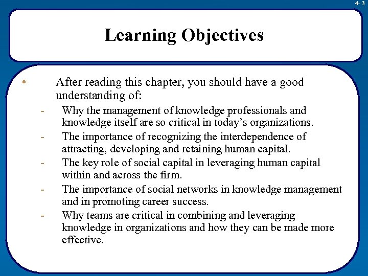 4 - 3 Learning Objectives • After reading this chapter, you should have a
