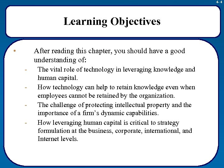 4 - 4 Learning Objectives • After reading this chapter, you should have a