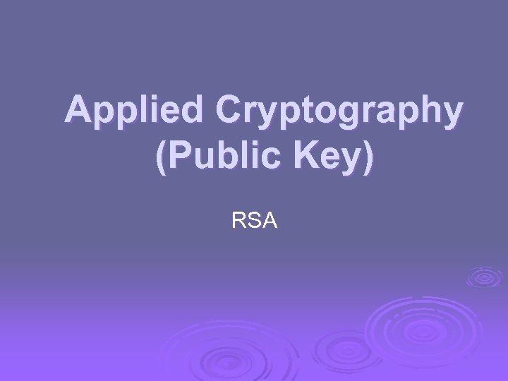 Applied Cryptography (Public Key) RSA