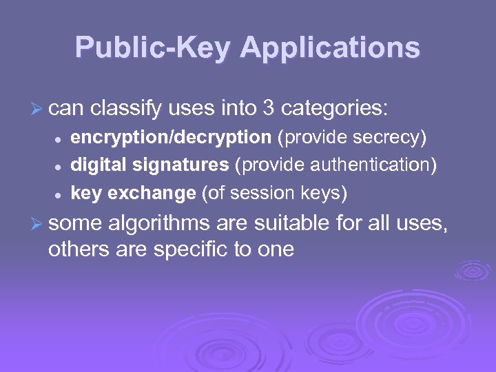 Public-Key Applications Ø can classify uses into 3 categories: l l l encryption/decryption (provide