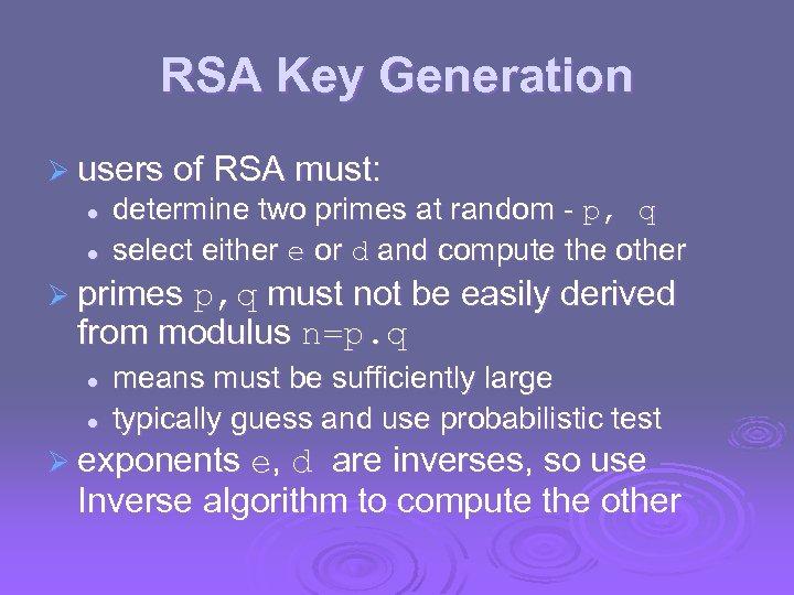 RSA Key Generation Ø users of RSA must: l l determine two primes at