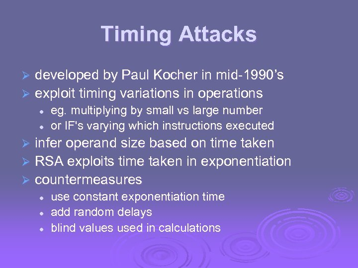 Timing Attacks developed by Paul Kocher in mid-1990's Ø exploit timing variations in operations