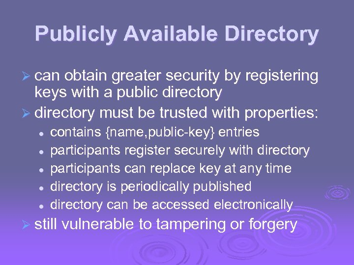 Publicly Available Directory Ø can obtain greater security by registering keys with a public