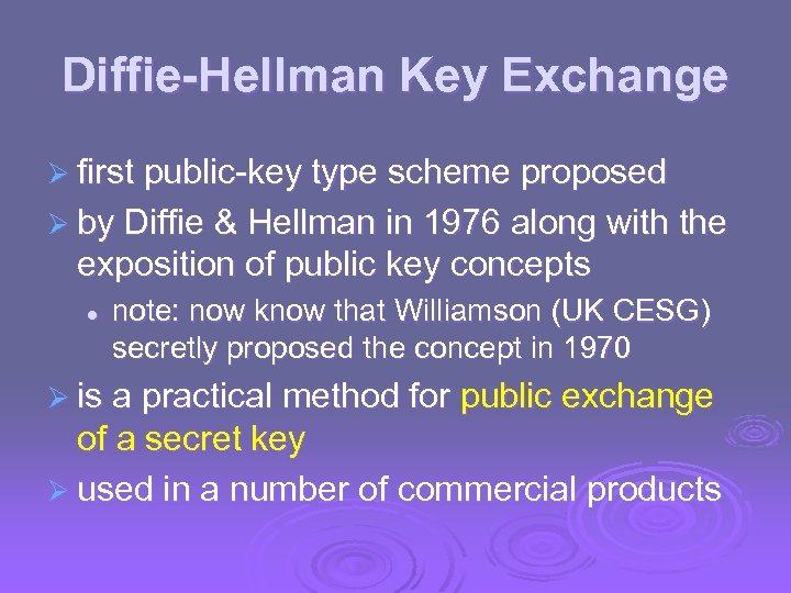 Diffie-Hellman Key Exchange Ø first public-key type scheme proposed Ø by Diffie & Hellman