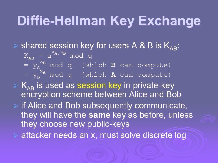Diffie-Hellman Key Exchange Ø shared session key for users A & B is KAB:
