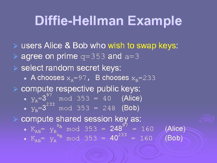 Diffie-Hellman Example users Alice & Bob who wish to swap keys: agree on prime