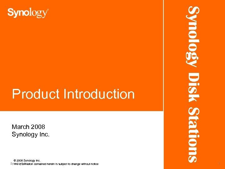 March 2008 Synology Inc. © 2008 Synology Inc. The information contained herein is subject