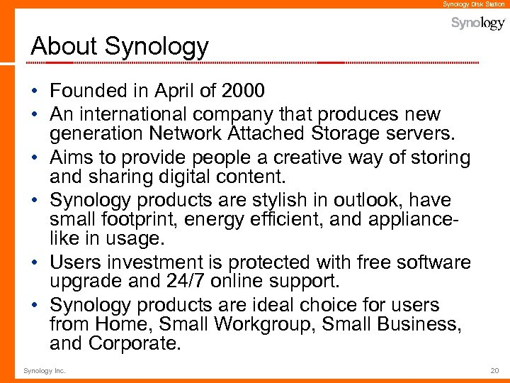 Synology Disk Station About Synology • Founded in April of 2000 • An international